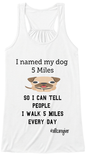 I Named My Dog  5 Miles So I Can Tell  People I Walk 5 Miles Every Day @Afitcaregiver White T-Shirt Front