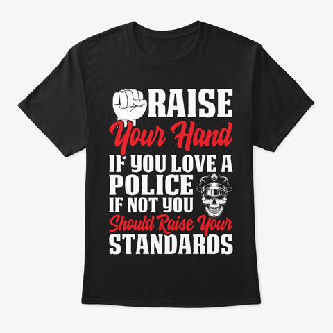 Raise You Hand If You  Police T Shirt Black T-Shirt Front