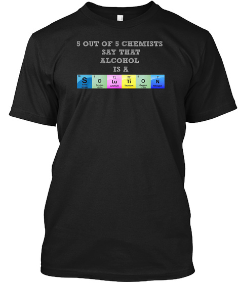 5 Out Of 5 Chemists  Say That Alcohol  Is A Black T-Shirt Front
