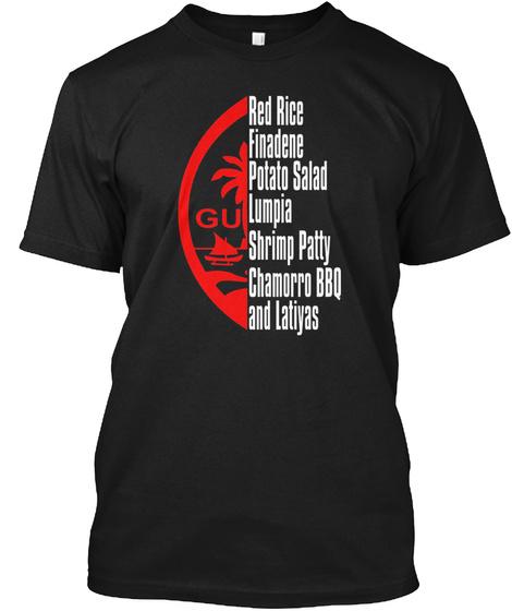 Red Rice Finadene Potato Salad Lumpia Srimp Patty Chamorro Bbq And Latiyas Black T-Shirt Front