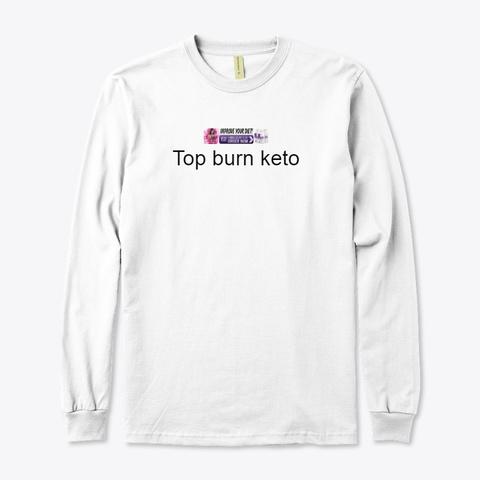 Top Burn Keto   Buy Free Trial Pills !!! White T-Shirt Front