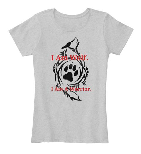 I Am Wolf. I Am A Warrior. Light Heather Grey Maglietta Front