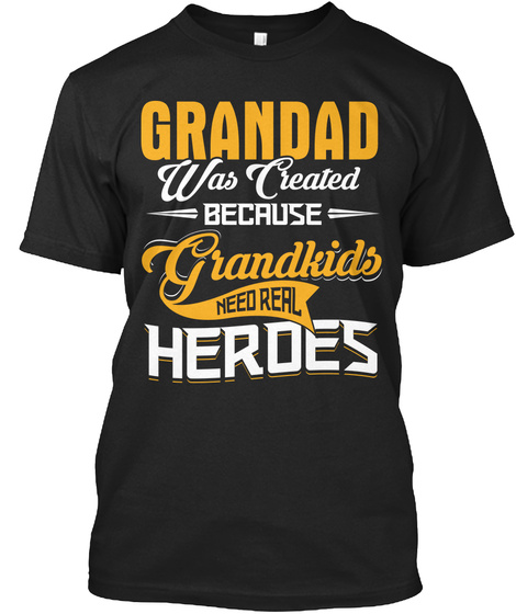 Grandad Was Created Because Grandkids Need Real Heroes Black T-Shirt Front