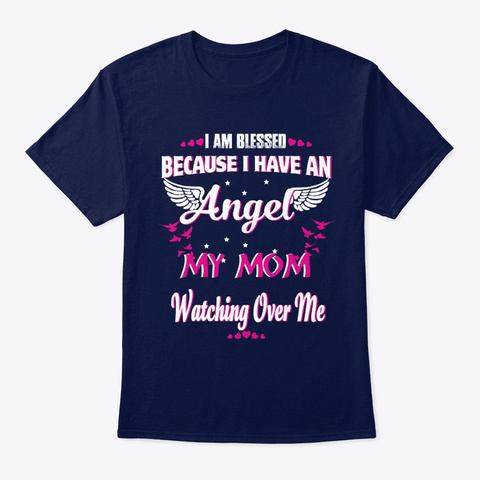I Have An Angel My Mom Watching Over Me Navy T-Shirt Front