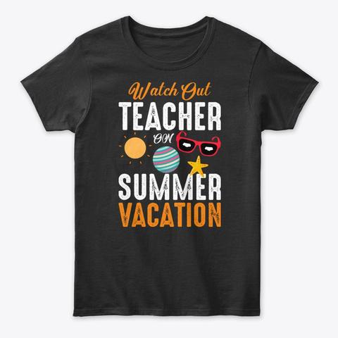 Watch Out Teacher On Summer Vacation Tee Black T-Shirt Front
