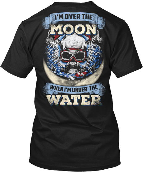 I'm Over The Moon When I'm Under The Water Black T-Shirt Back