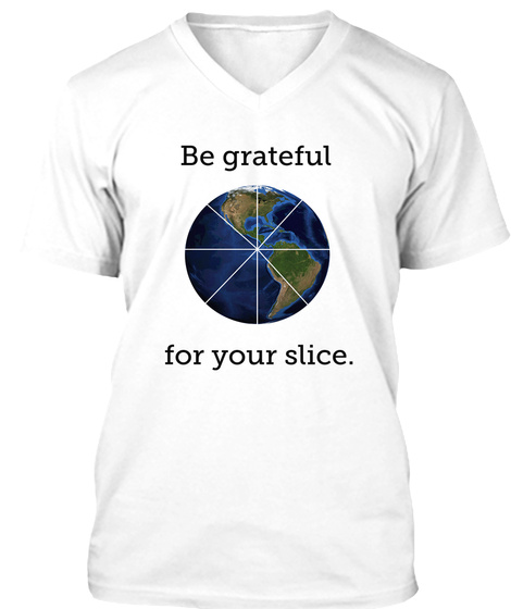 Be Grateful For Your Slice White T-Shirt Front