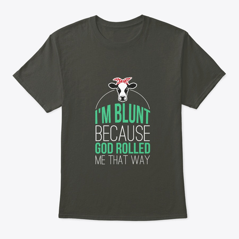 Im Blunt God Rolled Me Way Cow Christian Smoke Gray T-Shirt Front