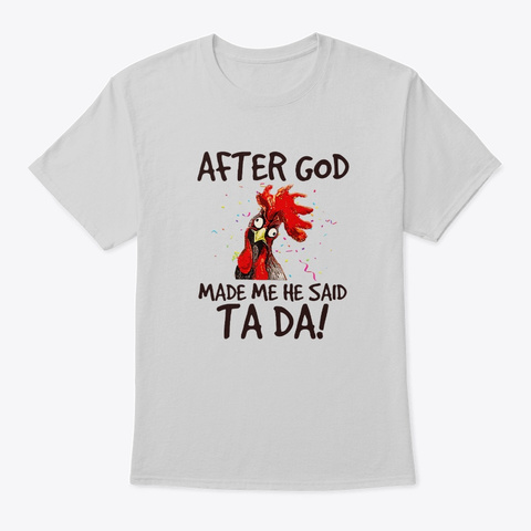After God Made Me He Said Ta Da Chicken Light Steel Camiseta Front