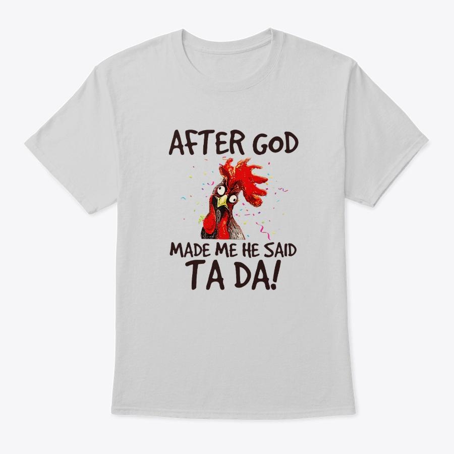After God Made Me He Said Ta Da Chicken Unisex Tshirt