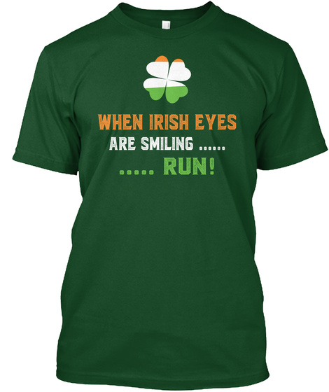 When Irish Eyes Are Smiling.... ....Run! Forest Green  T-Shirt Front