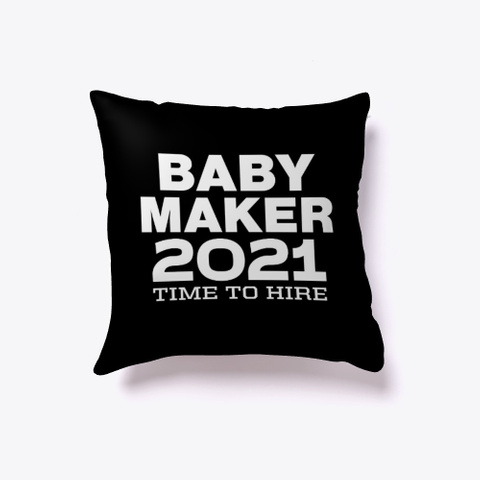 Baby Maker 2021 Time To Hire Black T-Shirt Front