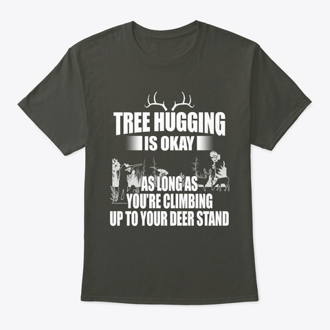 Tree Hugging Is Okay   Hunting T Shirt Smoke Gray T-Shirt Front