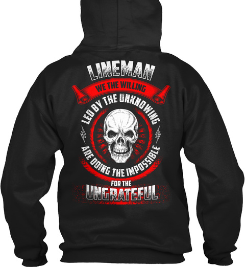 Lineman We The Willing Led By The Unknowing Are Doing The Impossible For The Ungrateful Black Sweatshirt Back