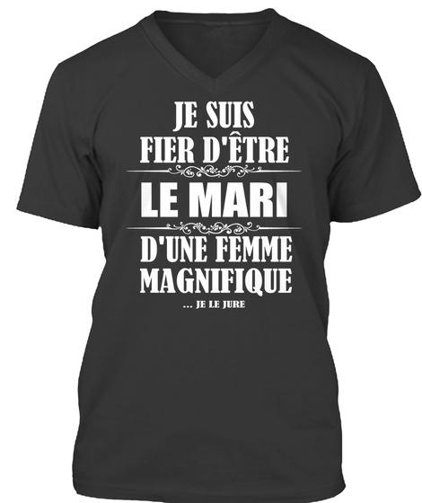 Je Suis Fier D'etre Le Mari D'une Femme Magnifique... Je Le Jure  Black T-Shirt Front