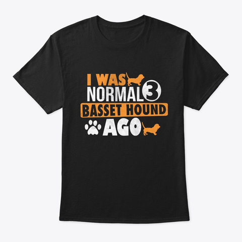 I Was Normal 3 Basset Hound Ago T Shirt Black T-Shirt Front