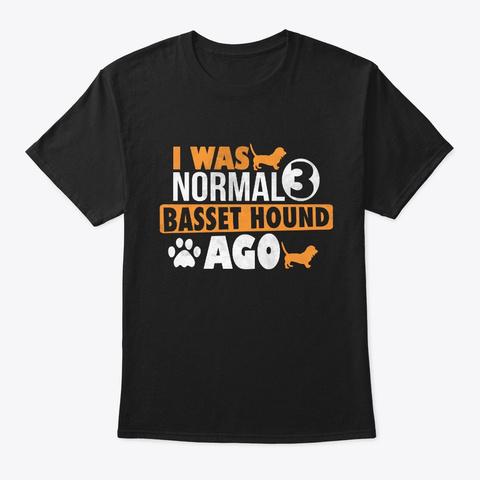 I Was Normal 3 Basset Hound Ago T Shirt Black T-Shirt Front
