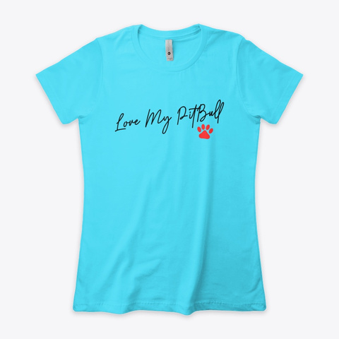 🧡 Women's T Shirt,  I Love Pit Bulls Tahiti Blue  T-Shirt Front