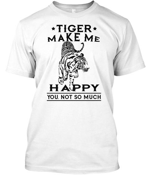 Tiger Make Me Happy White T-Shirt Front