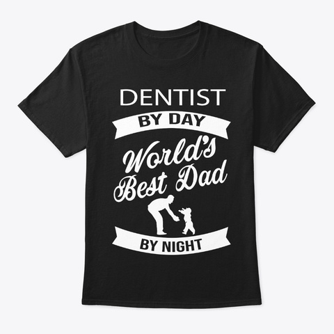 Dentist Best Dad Father's Day T Shirts Black T-Shirt Front
