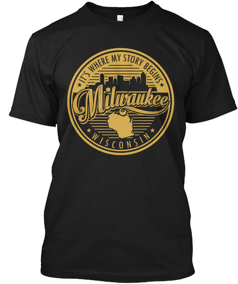 It S Where My Story Begins Milwaukee Wisconsin Black T-Shirt Front