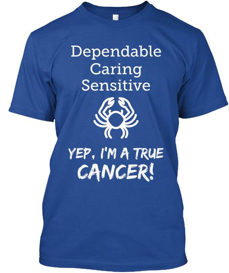 Dependable Caring Sensitive Yep Im A True Cancer! Deep Royal T-Shirt Front