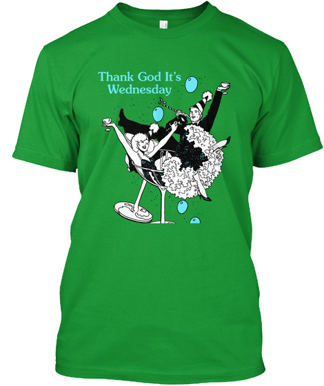 Thank God Its Wednesday Kelly Green T-Shirt Front