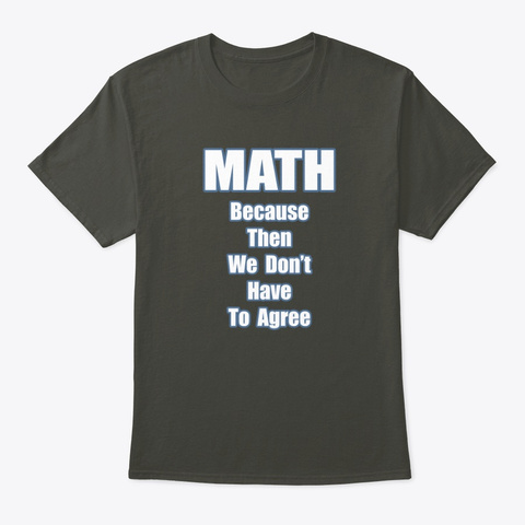 Math   You Don't Have To Agree Smoke Gray T-Shirt Front