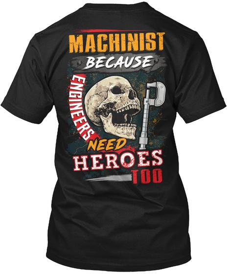 Machinist Because Engineers Need Heroes Too Black T-Shirt Back