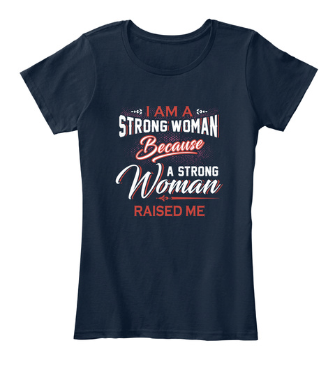 I Am A Strong Woman Because A Strong Woman Raised Me New Navy T-Shirt Front