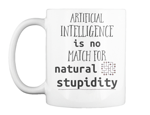Artificial Intelligence Is No Match For Natural Stupidity White T-Shirt Front