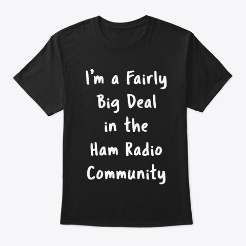 Ham Radio Big Deal Funny Sarcastic Gift Black T-Shirt Front