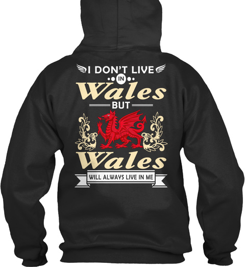 I Don't Live In Wales But Wales Will Always Live In Me Jet Black T-Shirt Back
