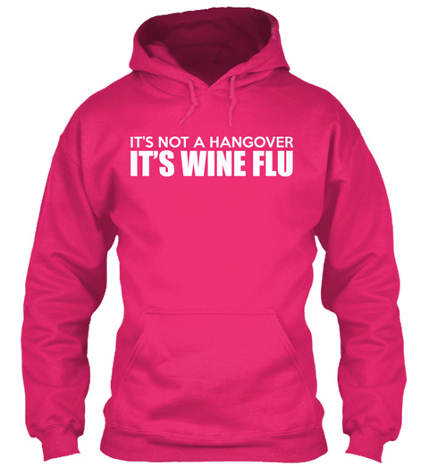 It's Not A Hangover It's Wine Flu Heliconia T-Shirt Front