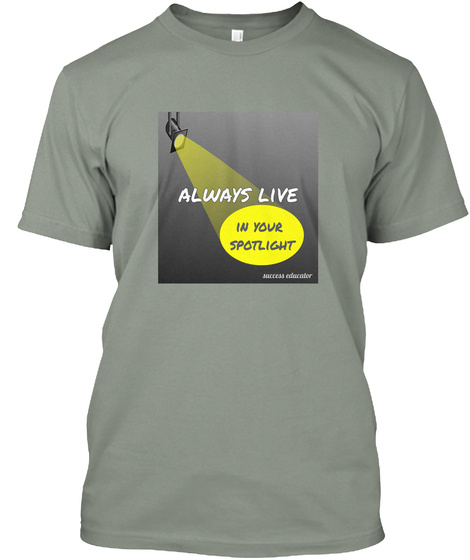 Always Live In Your  Spotlight Success Educator Grey T-Shirt Front