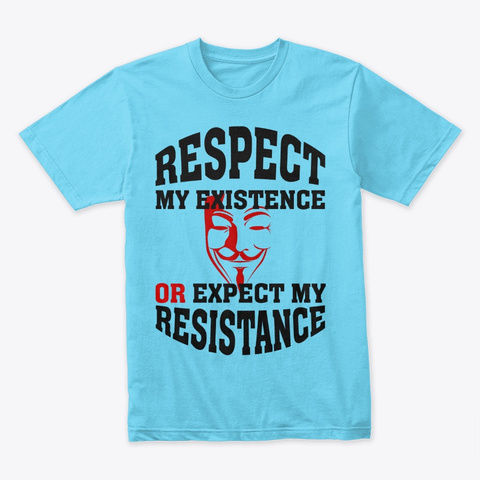 Respect My Existence Tahiti Blue T-Shirt Front