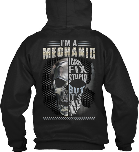 I'm A Mechanic I Can Fix Stupid But It's Gonna Hurt Black T-Shirt Back