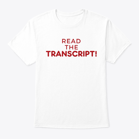 Read The Transcript T Shirts Trump 2020 White T-Shirt Front