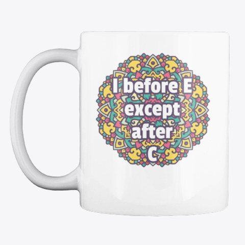 I Before E Except After C Mug White T-Shirt Front