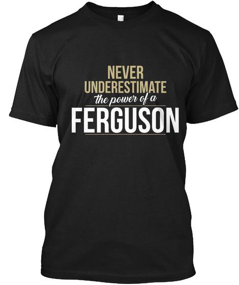 Never Underestimate The Power Of A Ferguson Black T-Shirt Front