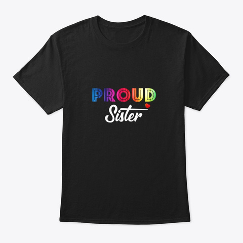 Proud Sister Of Lgbt Sister Brother Gay Black T-Shirt Front