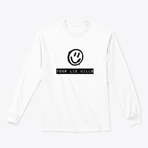 Your Lie Kills White T-Shirt Front