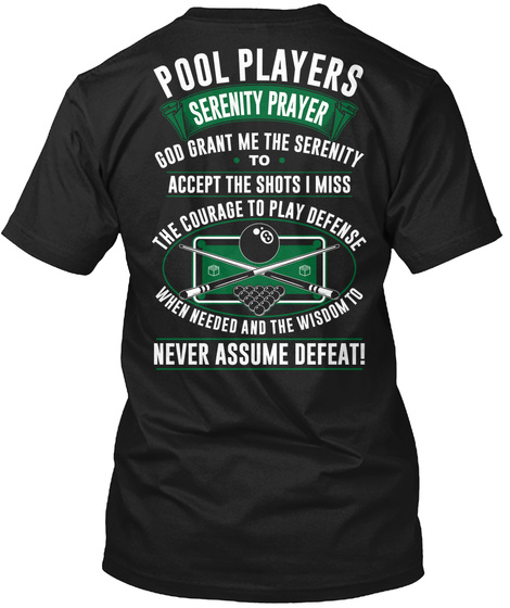 Pool Players Serenity Prayer God Grant Me The Serenity To Accept The Shots I Miss The Courage To Play Deffense When... Black T-Shirt Back