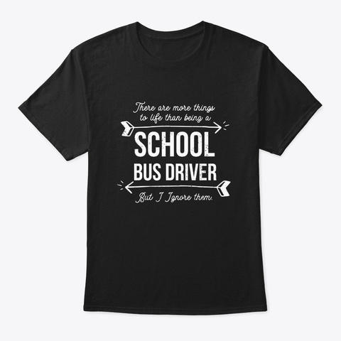 More To Life Funny School Bus Driver Black T-Shirt Front