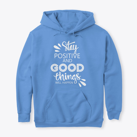 Stay Positive And Good Things'll Happen Carolina Blue T-Shirt Front