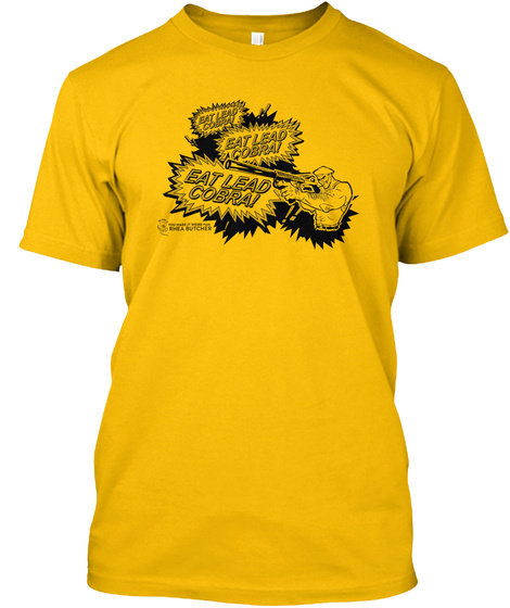 Eat Lead Cobra! Eat Lead Cobra! Eat Lead Cobra!  Gold T-Shirt Front