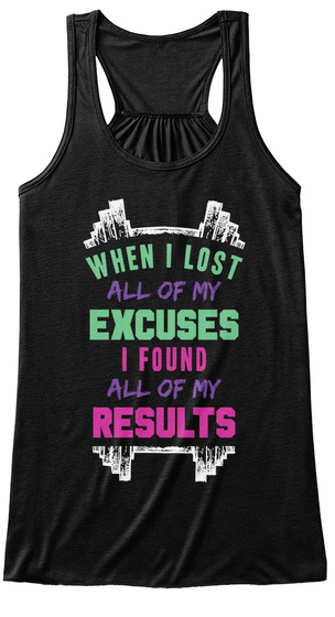 When I Lost All Of My Excuses I Found All Of My Results Black T-Shirt Front