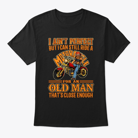 I Ain't Perfect But I Can Still Ride A M Black T-Shirt Front