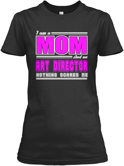 I Am A Mom And An Art Director Nothing Scares Me Black T-Shirt Front