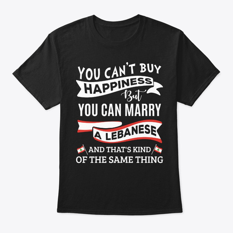 Can't Buy Happiness Can Marry A Lebanese Black T-Shirt Front
